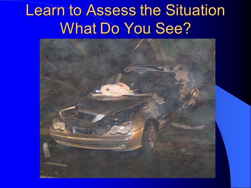 Learn to Assess the Situation What Do You See?