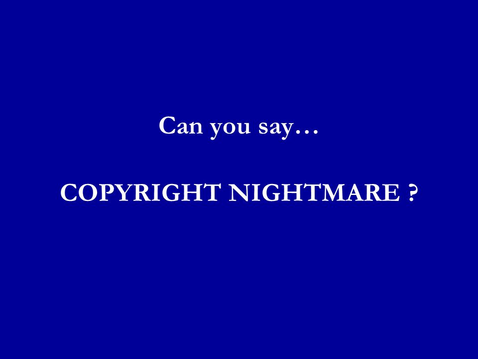 Can you say… COPYRIGHT NIGHTMARE