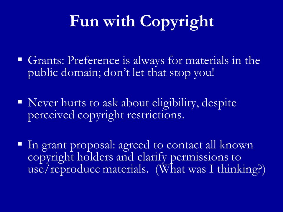 Fun with Copyright  Grants: Preference is always for materials in the public domain; don't let that stop you.