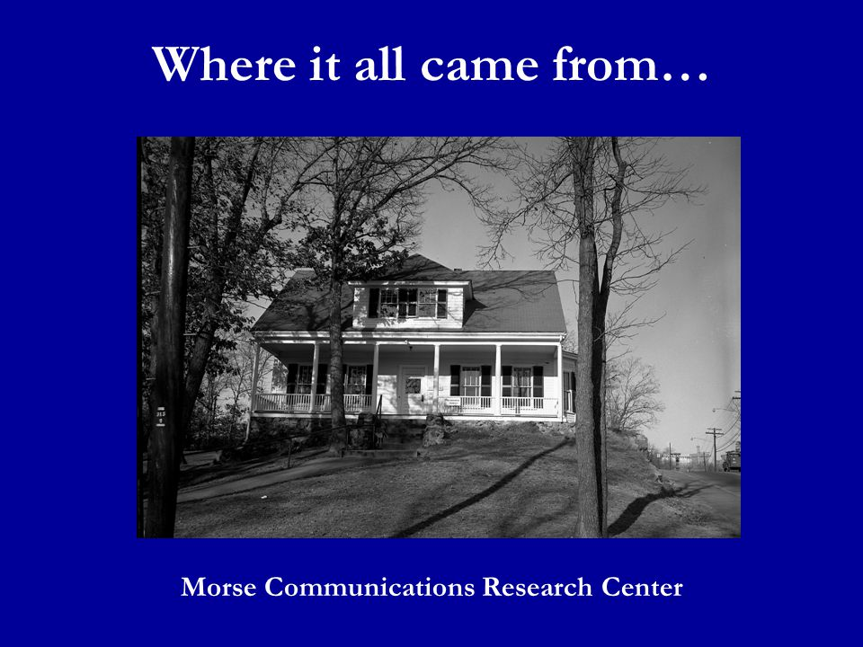 Where it all came from… Morse Communications Research Center