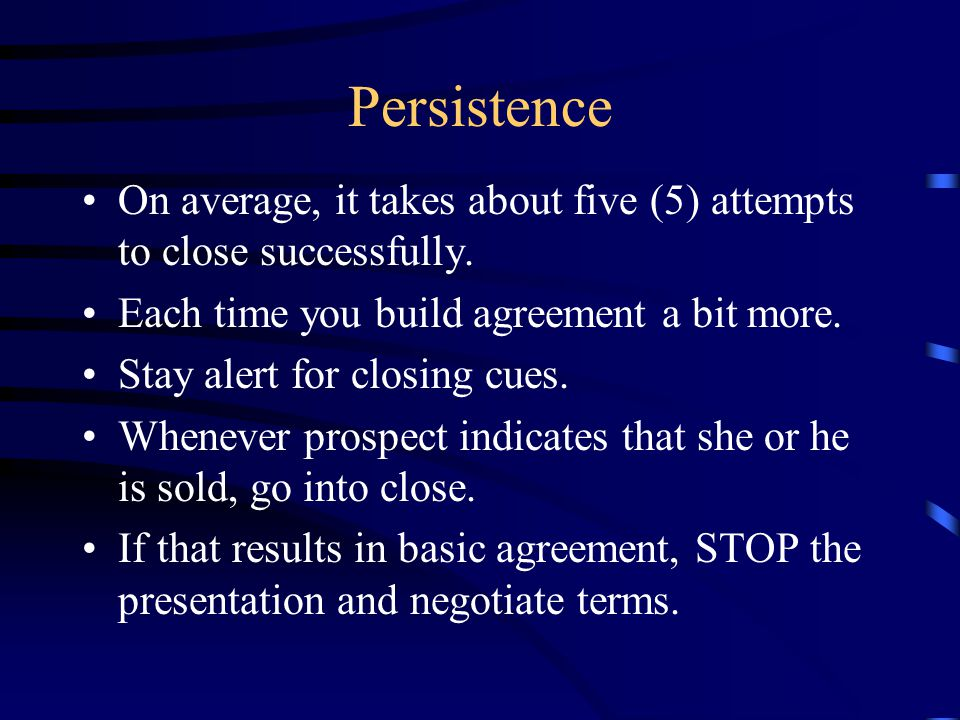 Persistence On average, it takes about five (5) attempts to close successfully.