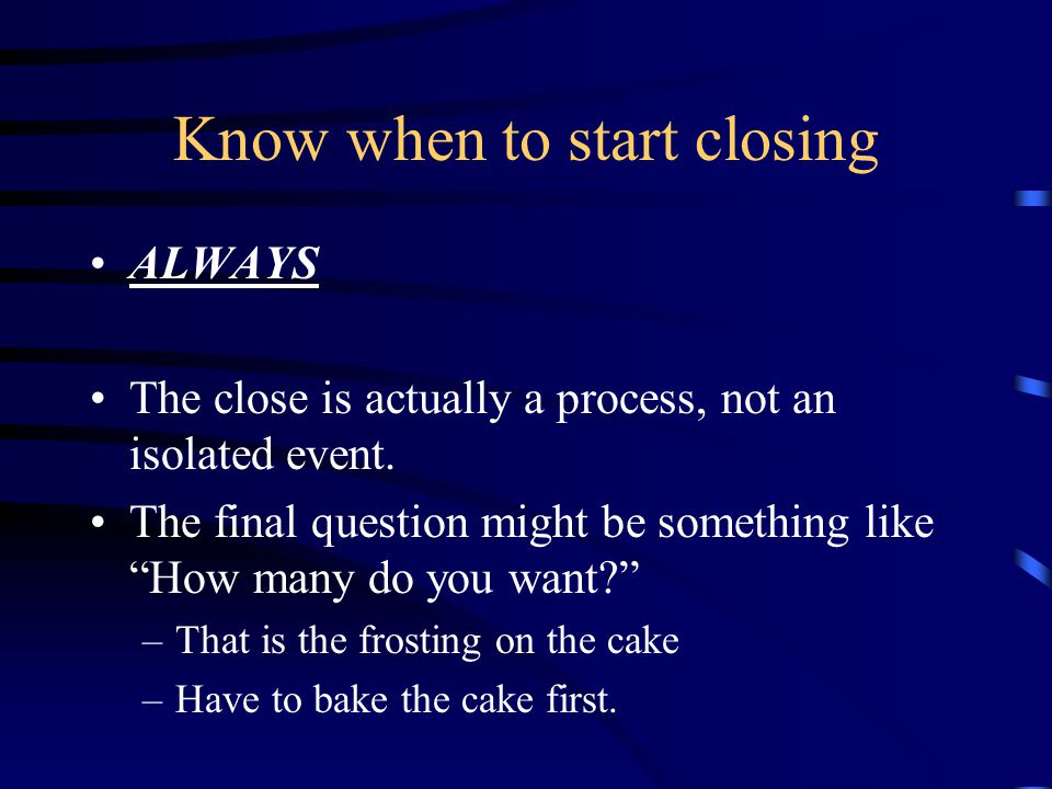 Closing: The Process I Just like baking a cake –Need all ingredients mixed in –In proper proportions –In the right sequence –Baking at the right temperature –For correct time