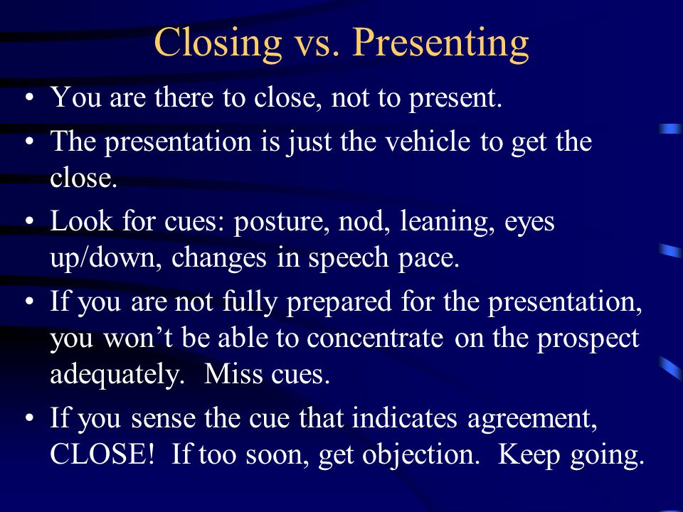 Closing vs. Presenting You are there to close, not to present.