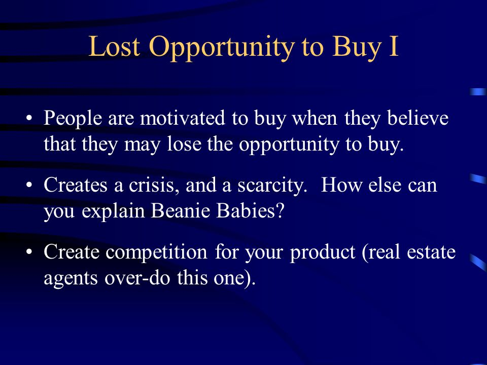 Lost Opportunity to Buy I People are motivated to buy when they believe that they may lose the opportunity to buy.