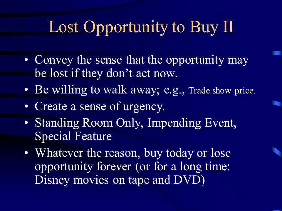 Lost Opportunity to Buy II Convey the sense that the opportunity may be lost if they don't act now.