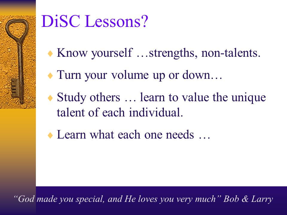 DiSC Lessons.  Know yourself …strengths, non-talents.