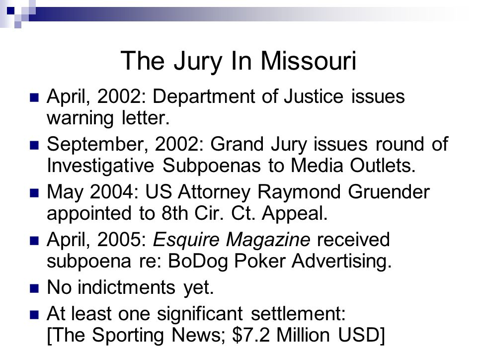 The Jury In Missouri April, 2002: Department of Justice issues warning letter. September, 2002: Grand Jury issues round of Investigative Subpoenas to