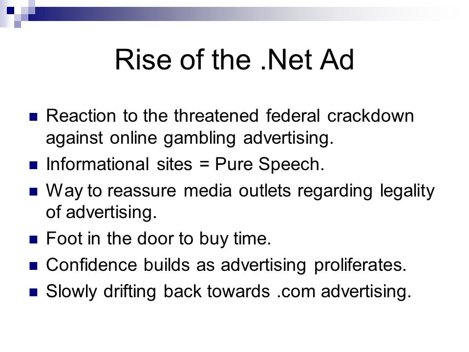 Rise of the.Net Ad Reaction to the threatened federal crackdown against online gambling advertising. Informational sites = Pure Speech. Way to reassur