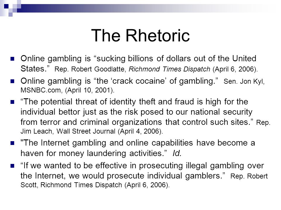 The Rhetoric Online gambling is sucking billions of dollars out of the United States. Rep.