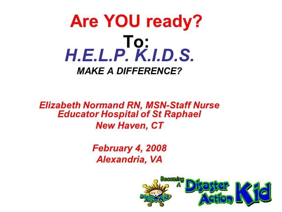 Are YOU ready. To: H.E.L.P. K.I.D.S. MAKE A DIFFERENCE.