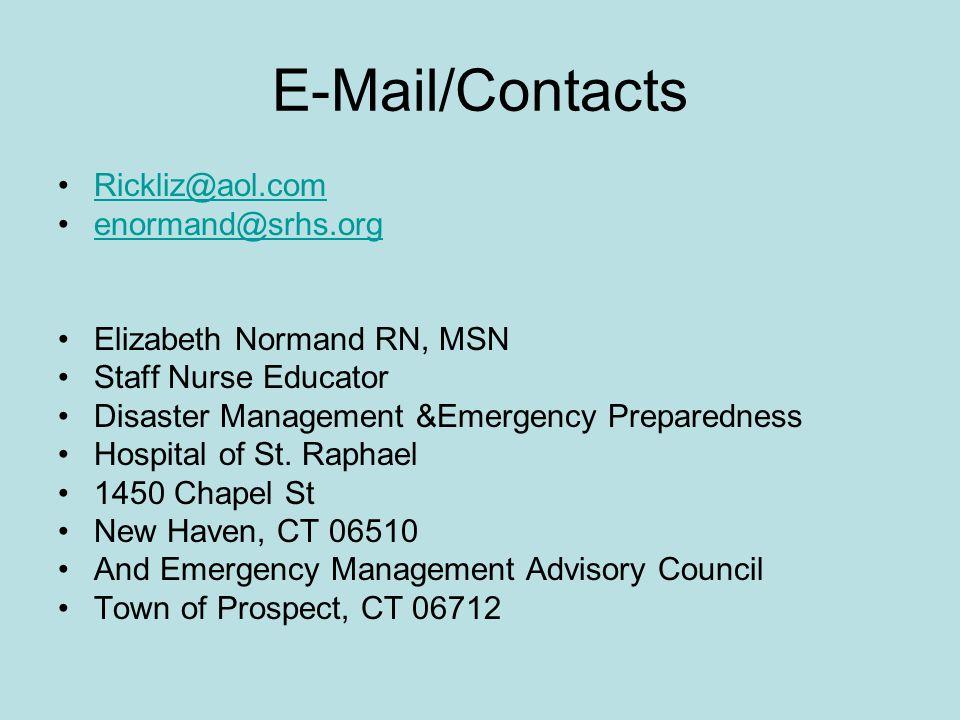 E-Mail/Contacts Rickliz@aol.com enormand@srhs.org Elizabeth Normand RN, MSN Staff Nurse Educator Disaster Management &Emergency Preparedness Hospital of St.
