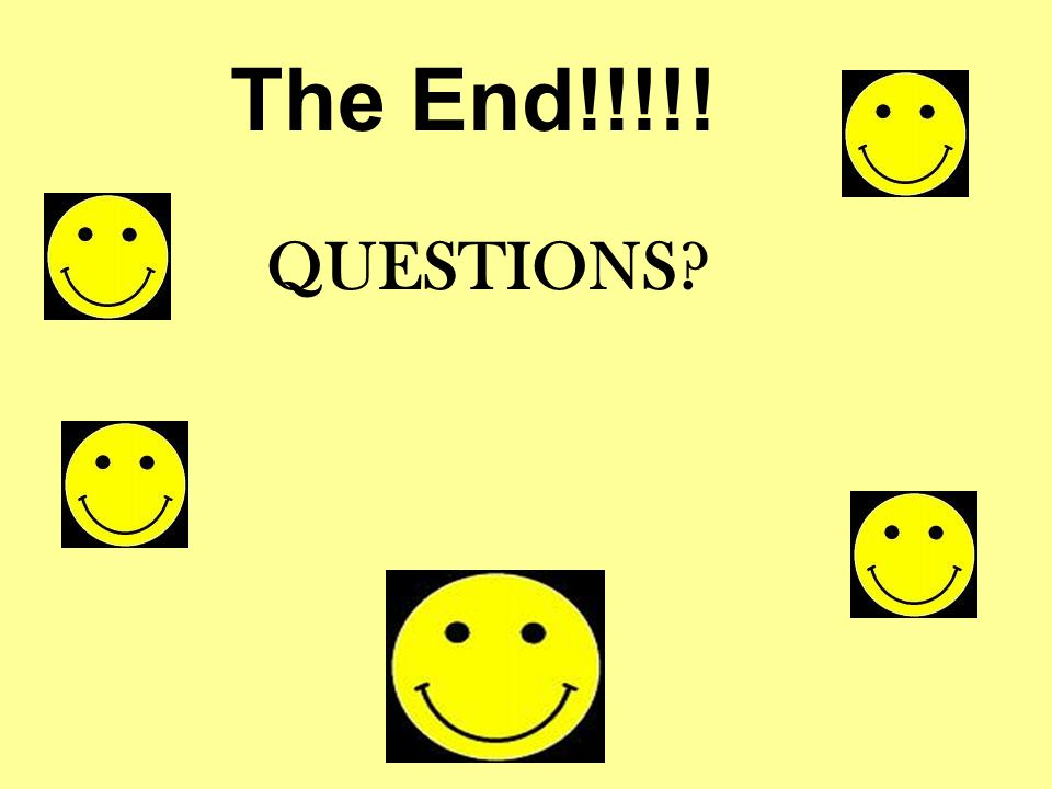 The End!!!!! QUESTIONS?