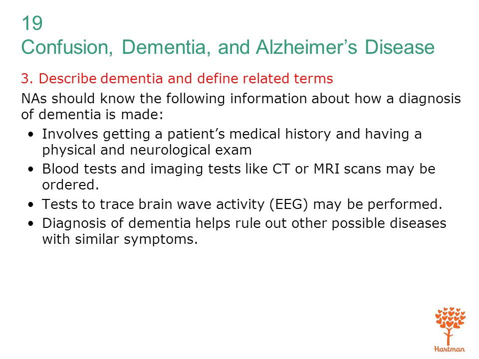 19 Confusion, Dementia, and Alzheimer's Disease 3. Describe dementia and define related terms NAs should know the following information about how a di