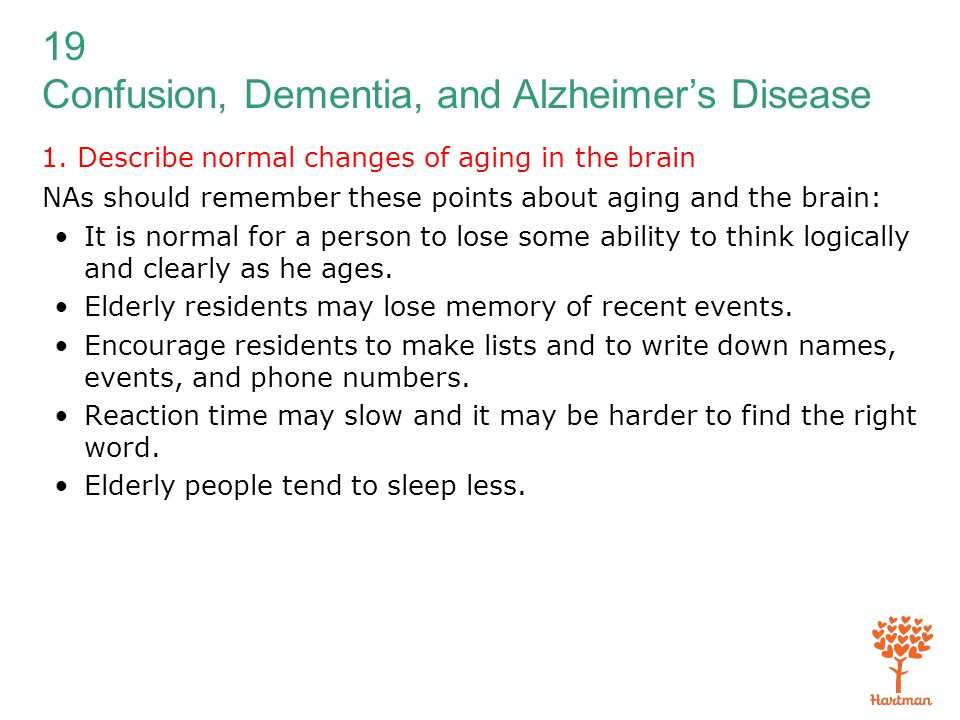 19 Confusion, Dementia, and Alzheimer's Disease 1. Describe normal changes of aging in the brain NAs should remember these points about aging and the