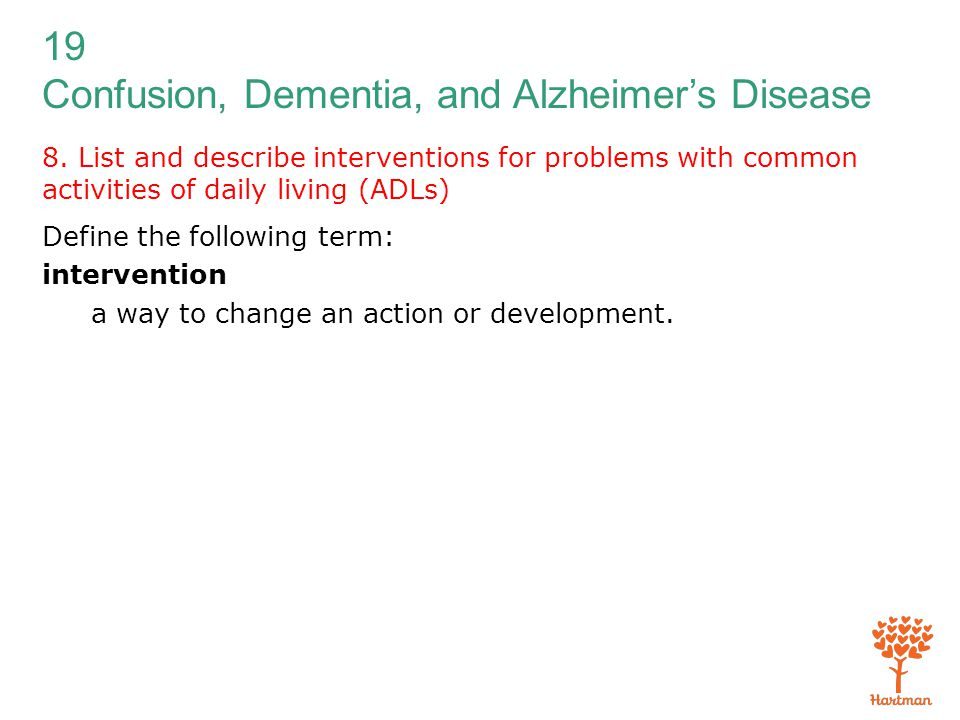 19 Confusion, Dementia, and Alzheimer's Disease 8. List and describe interventions for problems with common activities of daily living (ADLs) Define t