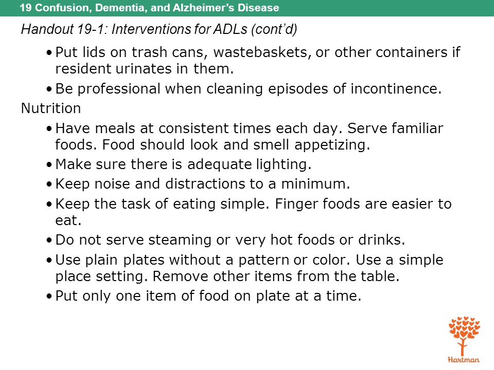 19 Confusion, Dementia, and Alzheimer's Disease Handout 19-1: Interventions for ADLs (cont'd) Put lids on trash cans, wastebaskets, or other container