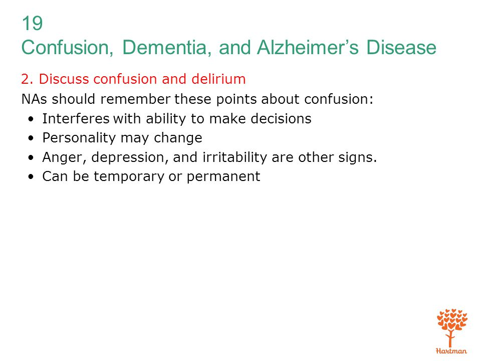 19 Confusion, Dementia, and Alzheimer's Disease 2. Discuss confusion and delirium NAs should remember these points about confusion: Interferes with ab