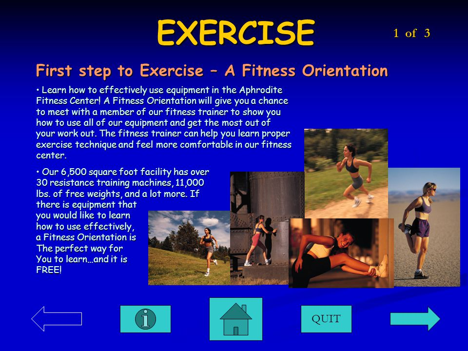 EXERCISE QUIT 1 of 3 Learn how to effectively use equipment in the Aphrodite Fitness Center.