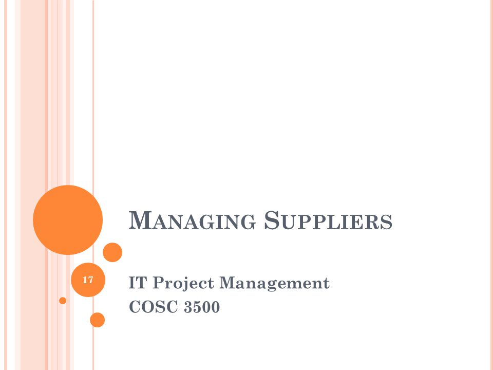 M ANAGING S UPPLIERS IT Project Management COSC 3500 17