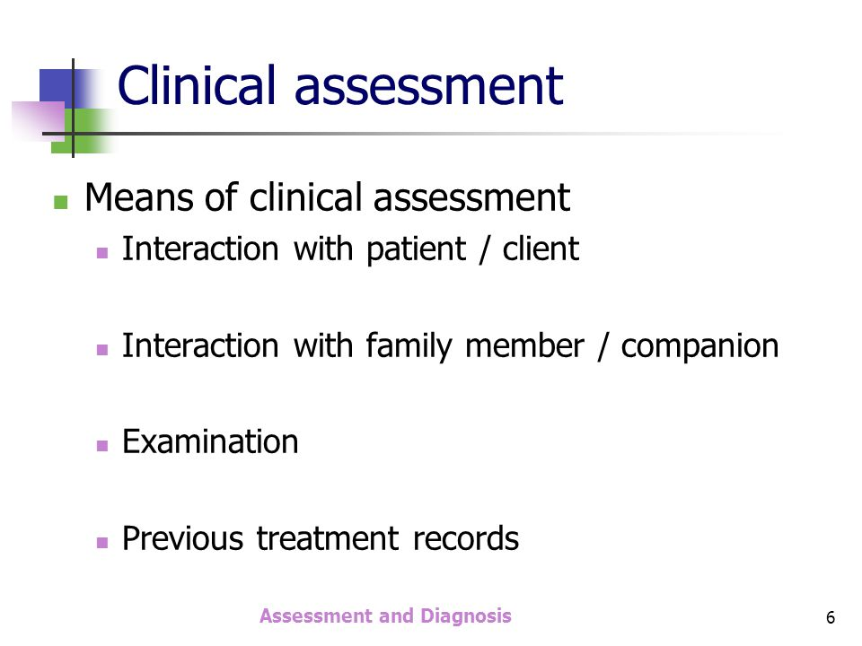 Assessment and Diagnosis 17 History of any medical illness & details History of any mental illness & details Current living arrangements Social support Motivation level Clinical Assessment – History