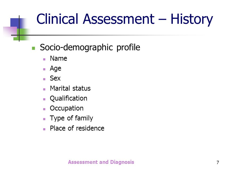 Assessment and Diagnosis 8 Details of drug use Type of drug currently being used: the class of the drug (e.g.