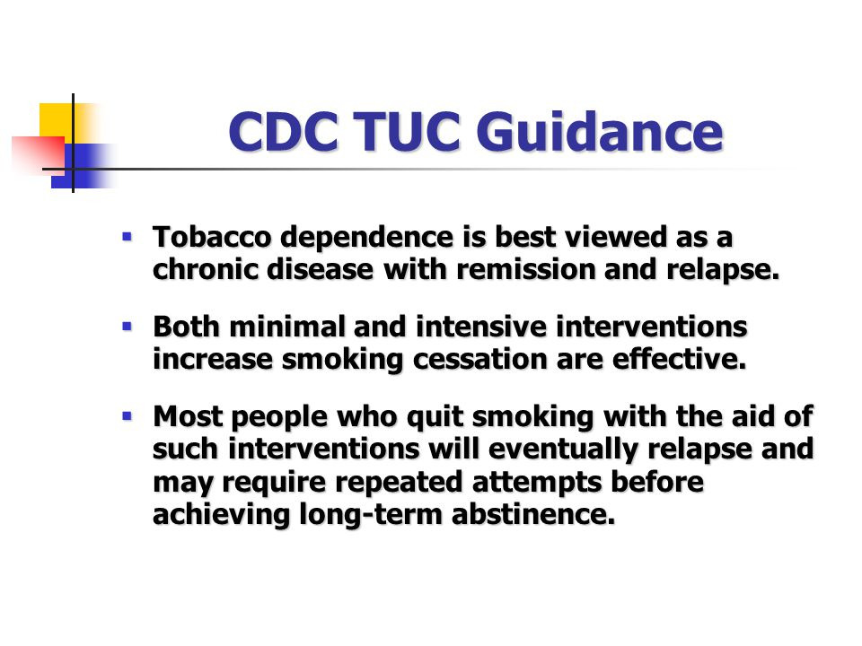 CDC TUC Guidance  Tobacco dependence is best viewed as a chronic disease with remission and relapse.