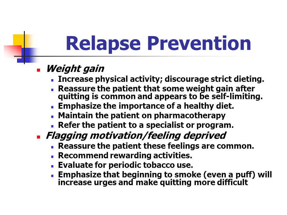Relapse Prevention Weight gain Increase physical activity; discourage strict dieting.