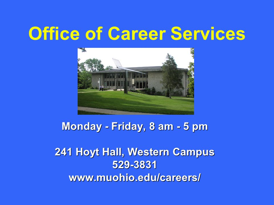 Office of Career Services Monday - Friday, 8 am - 5 pm 241 Hoyt Hall, Western Campus 529-3831www.muohio.edu/careers/