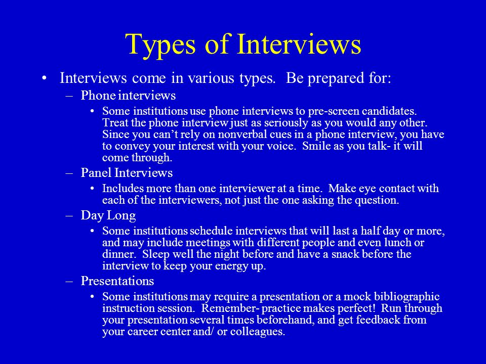 Types of Interviews Interviews come in various types.
