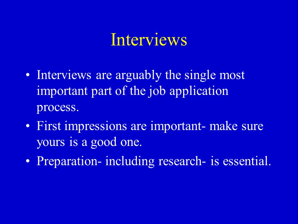 Interviews Interviews are arguably the single most important part of the job application process.