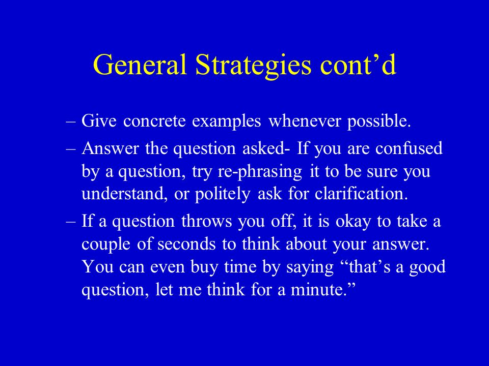 General Strategies cont'd –Give concrete examples whenever possible.
