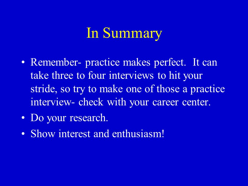 In Summary Remember- practice makes perfect.