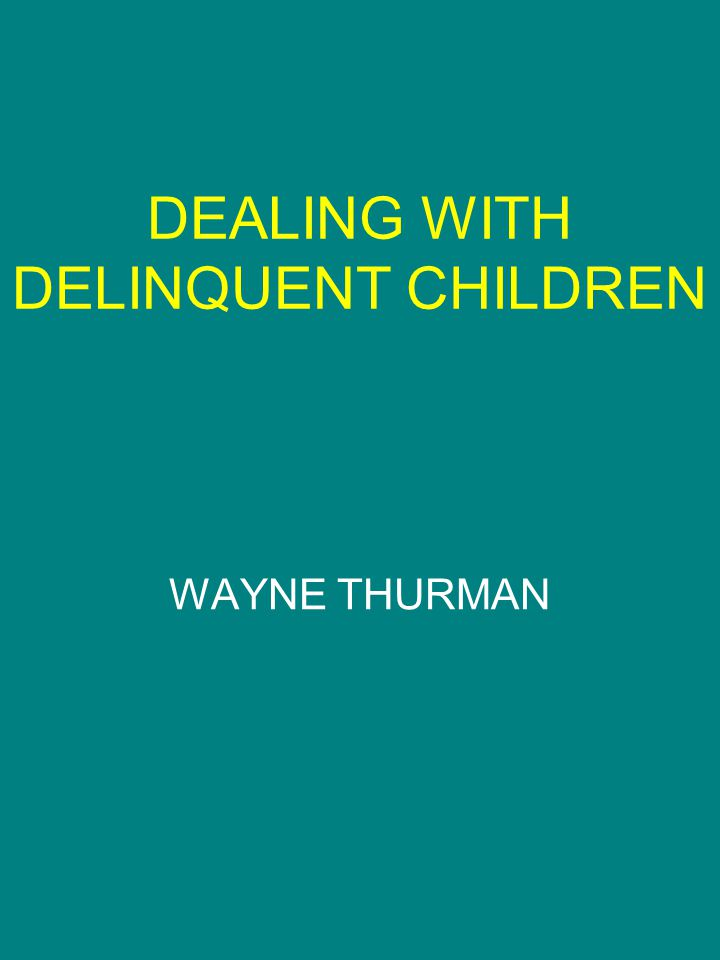 DEALING WITH DELINQUENT CHILDREN WAYNE THURMAN