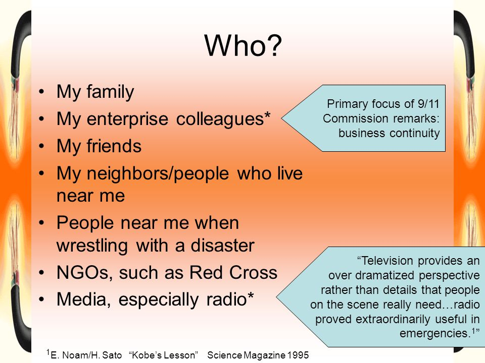 Who? My family My enterprise colleagues* My friends My neighbors/people who live near me People near me when wrestling with a disaster NGOs, such as R