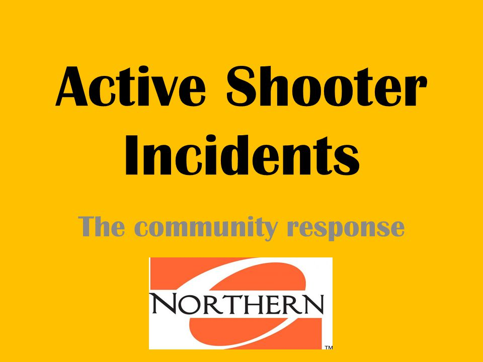 Active Shooter Incidents The community response