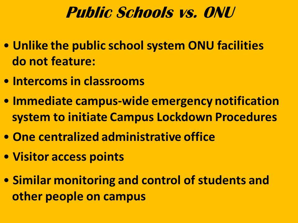 Public Schools vs. ONU Unlike the public school system ONU facilities do not feature: Intercoms in classrooms Immediate campus-wide emergency notifica