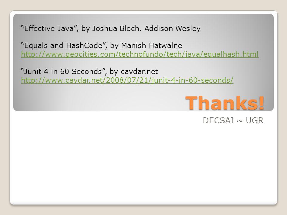 "Thanks! DECSAI ~ UGR ""Effective Java"", by Joshua Bloch. Addison Wesley ""Equals and HashCode"", by Manish Hatwalne http://www.geocities.com/technofundo/"