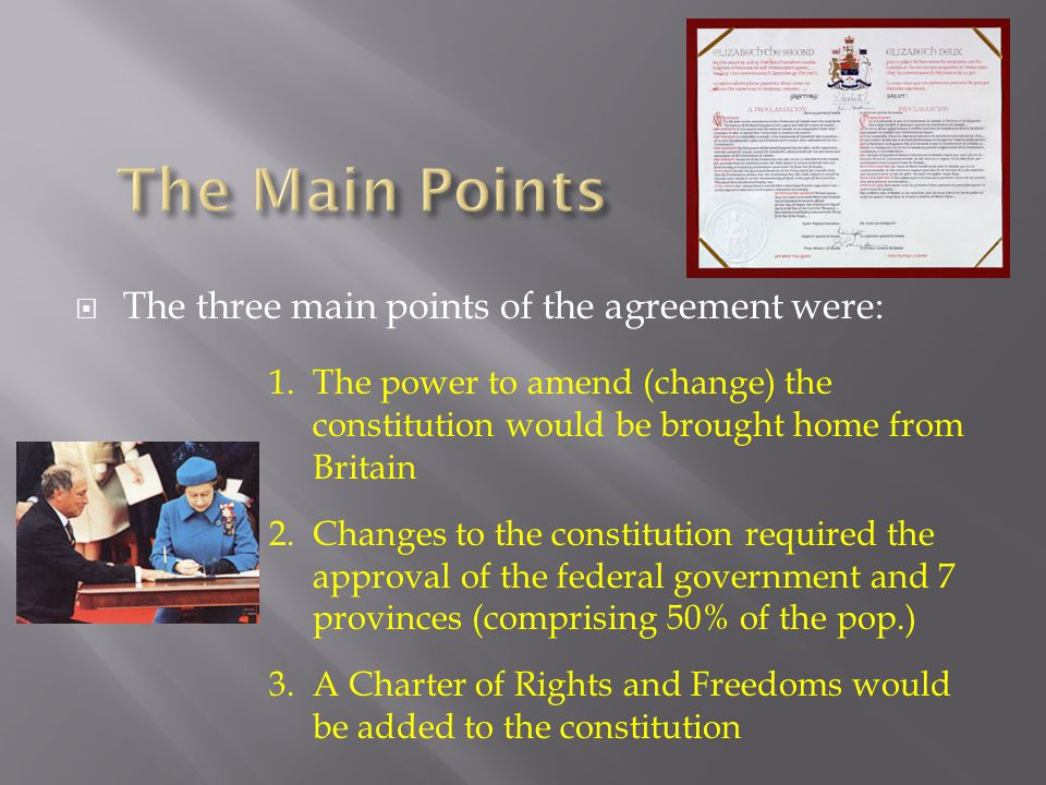  The three main points of the agreement were: 1. The power to amend (change) the constitution would be brought home from Britain 2. Changes to the co