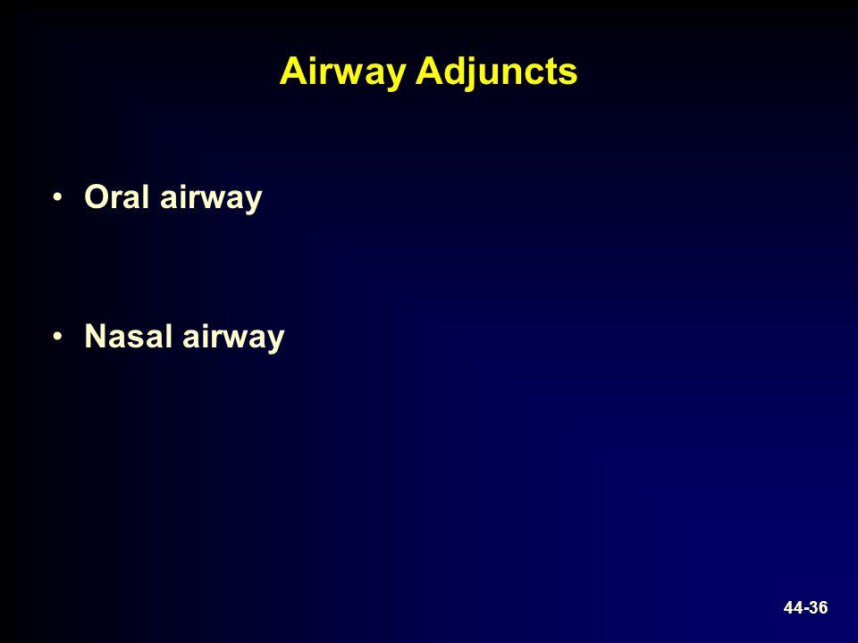 Airway Adjuncts Oral airway Nasal airway 44-36