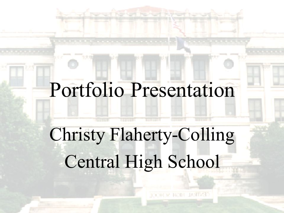 Portfolio Presentation Christy Flaherty-Colling Central High School