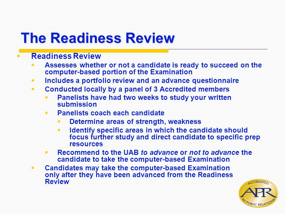 The Readiness Review  Readiness Review  Assesses whether or not a candidate is ready to succeed on the computer-based portion of the Examination  I