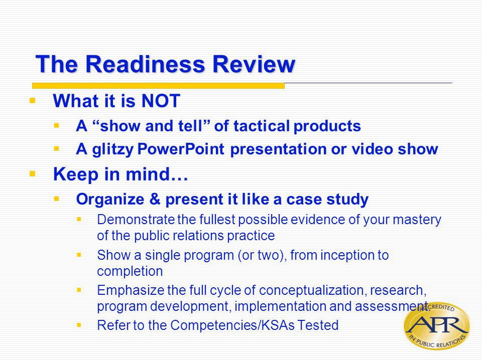 """The Readiness Review  What it is NOT  A """"show and tell"""" of tactical products  A glitzy PowerPoint presentation or video show  Keep in mind…  Orga"""