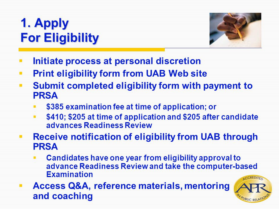 1. Apply For Eligibility  Initiate process at personal discretion  Print eligibility form from UAB Web site  Submit completed eligibility form with
