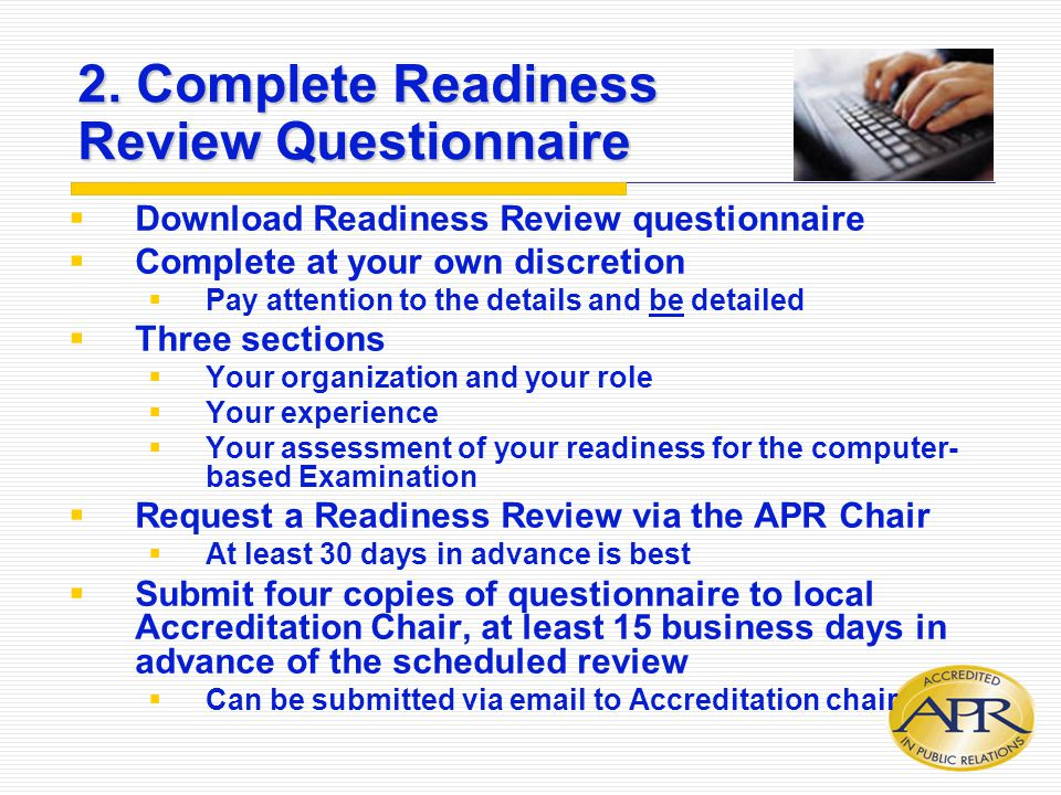  Download Readiness Review questionnaire  Complete at your own discretion  Pay attention to the details and be detailed  Three sections  Your org
