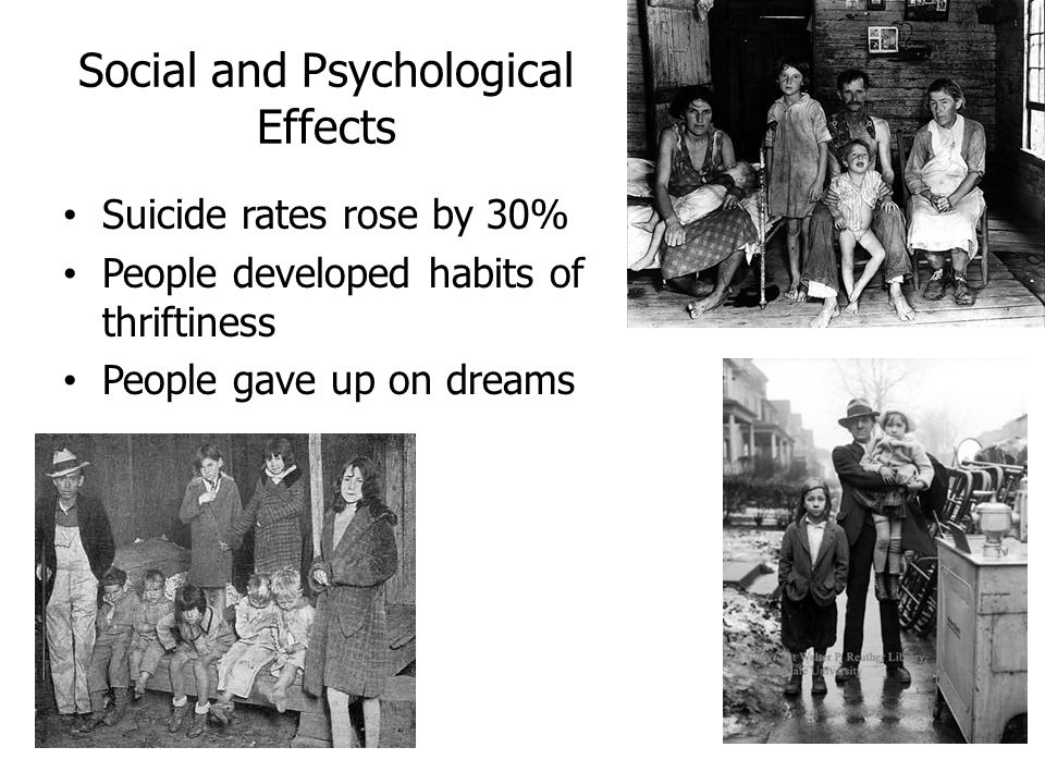 Social and Psychological Effects Suicide rates rose by 30% People developed habits of thriftiness People gave up on dreams