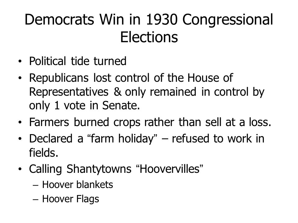 Democrats Win in 1930 Congressional Elections Political tide turned Republicans lost control of the House of Representatives & only remained in contro