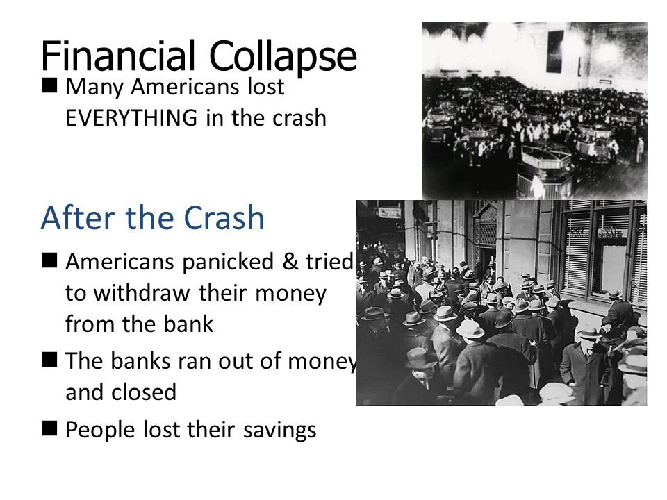Financial Collapse Many Americans lost EVERYTHING in the crash After the Crash Americans panicked & tried to withdraw their money from the bank The ba