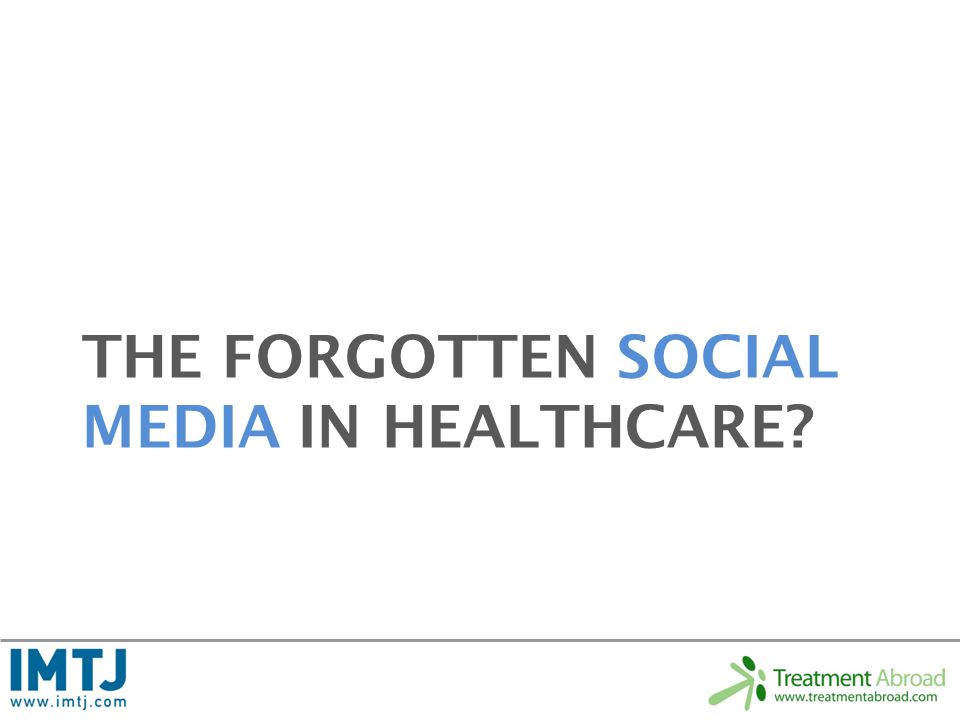 THE FORGOTTEN SOCIAL MEDIA IN HEALTHCARE