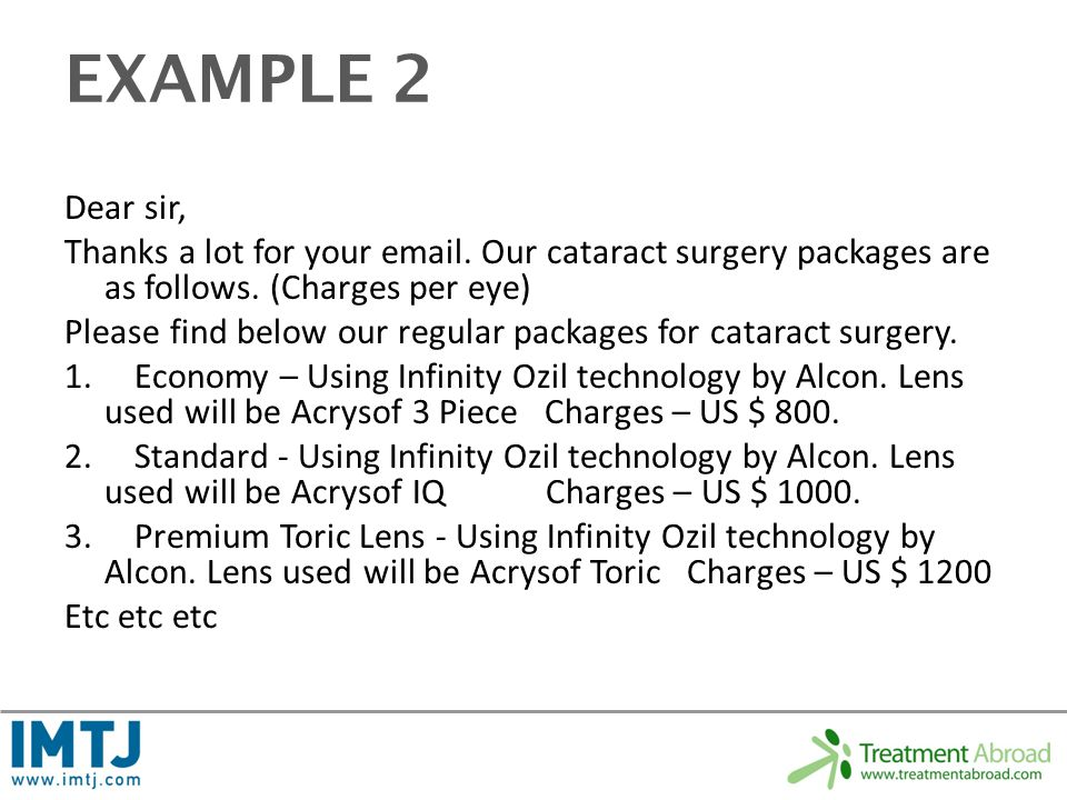 EXAMPLE 2 Dear sir, Thanks a lot for your email. Our cataract surgery packages are as follows.
