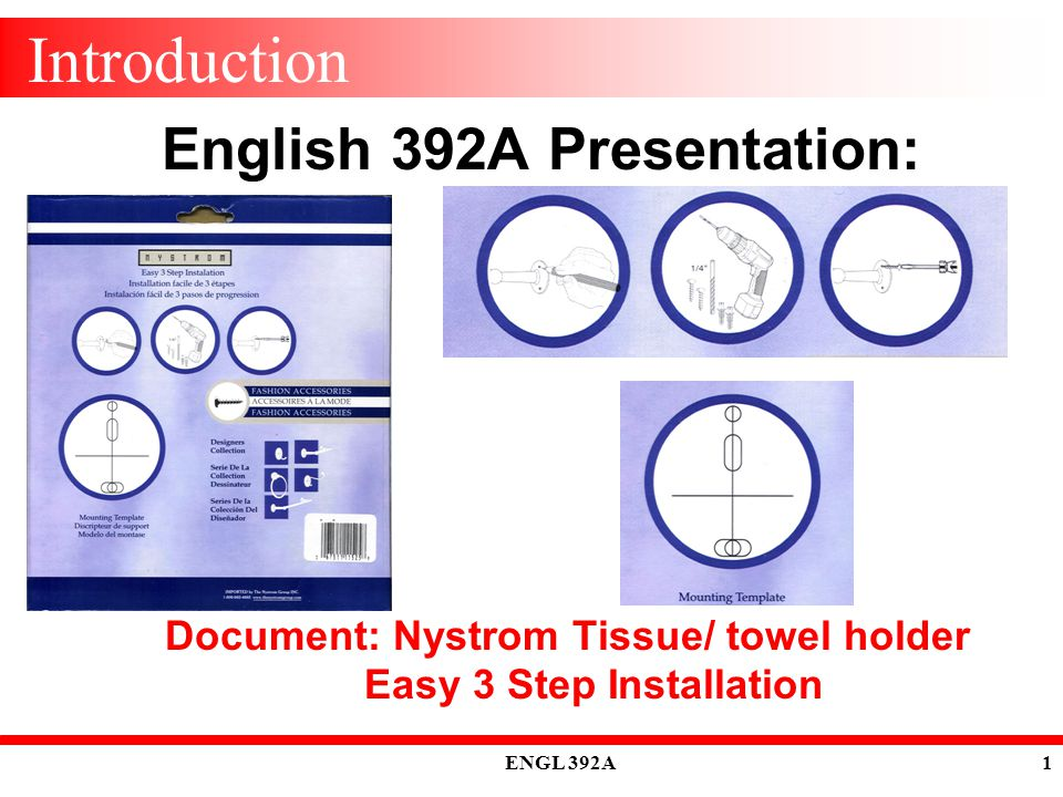 ENGL 392A 1 Introduction English 392A Presentation: Document: Nystrom Tissue/ towel holder Easy 3 Step Installation